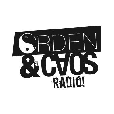 El Orden & El Caos Radio!