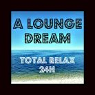 A Louge Dream - Relax 24h